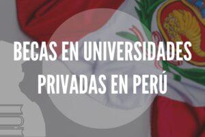 Becas en Universidades Privadas en Perú